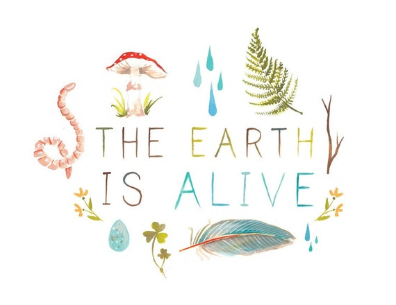 The Earth Is Alive Horizontal Print | Watercolor Quote |  Lettering | Katie Daisy | Wall art | 8x10 | 11x14