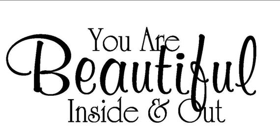 You Are Beautiful Inside and Out Vinyl Decal