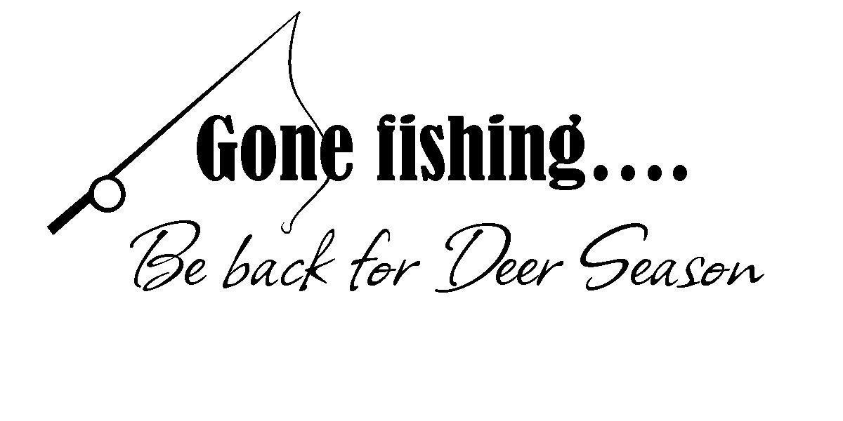 Gone Fishing Be Back For Deer Season Vinyl Decal