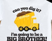 Big Brother shirt- Can You Dig It... Dump Truck  -what an adorable pregnancy announcement
