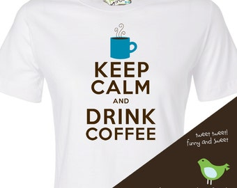 Customized keep calm and drink coffee WMNS Tshirt