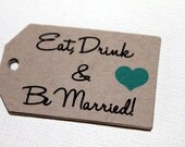 Kraft - Eat Drink and Be Married - Wedding favor tags - Bridal Shower tags - Gift Tags - Set of 40 - Custom Printed & Die Cut