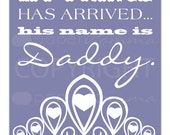 My prince has arrived... Nursery / Kids Room Art Prints, Custom match colors to your nursery / room, Style: Prince Daddy - 8 x 10