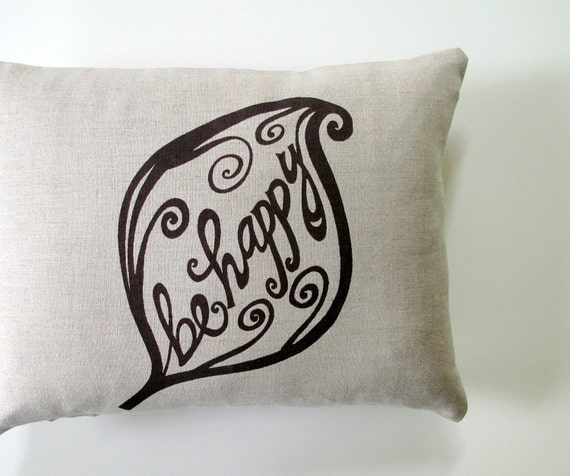 Pillow Cover - Cushion Cover - Be Happy design - 12 x 16 inches - Choose your fabric and ink color