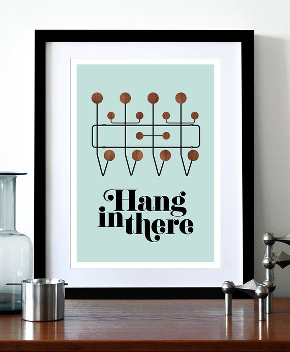 Inspirational quote, Mid century Modern poster print, vintage, Eames Herman Miller retro design, kitchen art - Hang in there 2 - A3