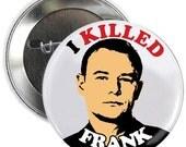 "I Killed Frank Button - 2.25"" Coronation Street Badge"