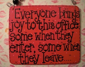 everyone brings joy to this office.....sassy 6x5 wood sign