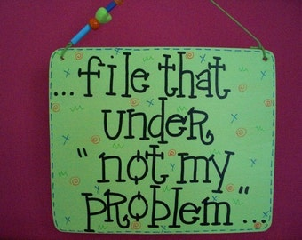 file that under -not my problem- sassy 6x5 sign