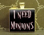 I Need Minions Scrabble Pendant