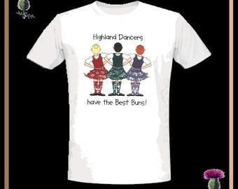 Highland Dancers........Best Buns T-Shirt Scottish Shirt - All Sizes
