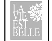 La Vie Est Belle III - 8x10 Floral French Quote Print - Life Is Beautiful - Bathroom, Nursery - CHOOSE Your COLORS - Shown in Gray and White