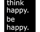 Think Happy. Be Happy - 8x10 Print with Cute Inspirational Quote - Wall Art - CHOOSE YOUR COLORS - Shown in Black and White