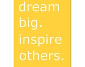 Dream Big.  Inspire Others - 5x7 Inspirational Typography Print - CHOOSE YOUR COLORS - Shown in Gray, Yellow, Orange, Turquoise and More