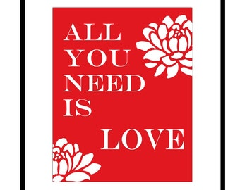 All You Need Is Love - 8x10 Floral Print with Inspirational Quote - CHOOSE YOUR COLORS - Shown in Red and White