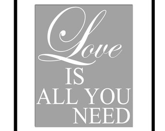 Love Is All You Need - 8x10 Typography Print with Inspirational Quote - CHOOSE YOUR COLORS - Shown in Gray and White