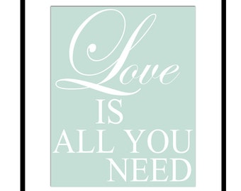 Love Is All You Need - 8x10 Print with Inspirational Quote - CHOOSE YOUR COLORS