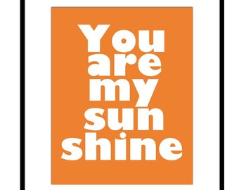 You Are My Sunshine - 11x14 Typography Print - Kids Wall Art for Nursery - Choose Your Colors - Shown in Orange, Yellow, Pink, and More