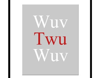 Wuv Twu Wuv - 8x10 Quote Print - The Princess Bride - Red, White, Gray, and More