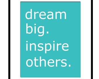Dream Big.  Inspire Others - 8x10 Inspirational Typography Print - Office Wall At - CHOOSE YOUR COLORS - Shown in Turquoise and White