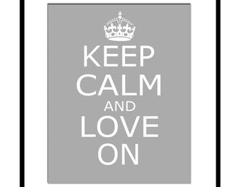Keep Calm and Love On - 8x10 Inspirational Popular Quote Print - CHOOSE YOUR COLORS - Shown in Gray and More