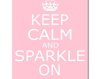 Keep Calm and Sparkle On - 8x10 Inspirational Popular Quote Print - Kids Wall Art Teen Girl - CHOOSE YOUR COLORS