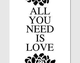 All You Need Is Love - 8x10 Floral Quote Print - CHOOSE YOUR COLORS - Shown in Black and White
