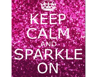 Keep Calm and Sparkle On -  8x10 Inspirational Popular Quote Print - Glitter Pink, Red, Purple, Blue, or Aqua Blue