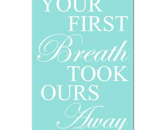 Your First Breath Took Ours Away - 11x17 Print - Modern Nursery Wall Decor - CHOOSE YOUR COLORS - Shown in Soft Aqua Green, Gray, and More