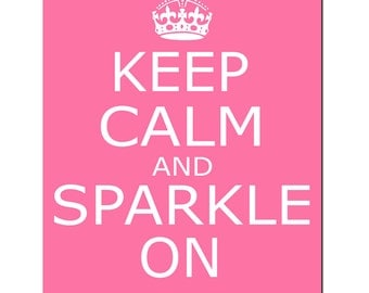 Keep Calm and Sparkle On - 8x10 Inspirational Quote Print - Choose Your Colors