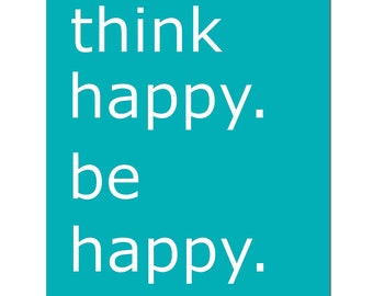 Think Happy. Be Happy - 8x10 Inspirational Quote Print - Wall Art Decor - CHOOSE YOUR COLORS - Shown in Turquoise, Navy Blue, and More