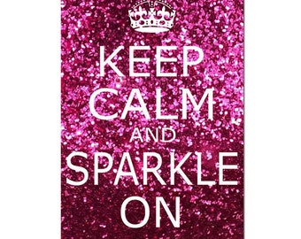 Keep Calm and Sparkle On - 11x17 Inspirational Popular Quote Print - Glitter Pink, Red, Purple, Purple Pink or Blue