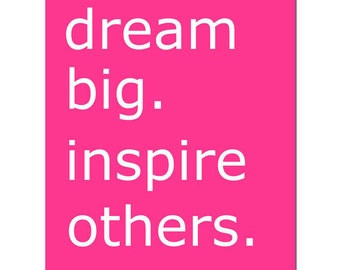 Dream Big.  Inspire Others - 11x14 Typography Inspirational Quote Print - CHOOSE YOUR COLORS - Shown in Gray, Turquoise, Hot Pink and More