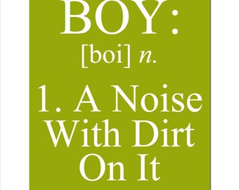 Boy - A Noise With Dirt On It - 11x14 Quote Print - Modern Nursery - Kids Wall Art - Boy Definition - CHOOSE Your COLORS
