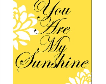 You Are My Sunshine - 8x10 Floral Quote Print - Modern Nursery Art - CHOOSE YOUR COLORS - Shown in Yellow, Black, and White