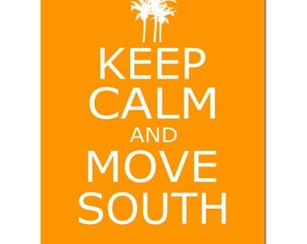 Keep Calm and Move South - 11x14 Popular Quote Print with Palm Tree Silhouette - CHOOSE YOUR COLORS - Shown in Aqua, Orange, Yellow, Gray
