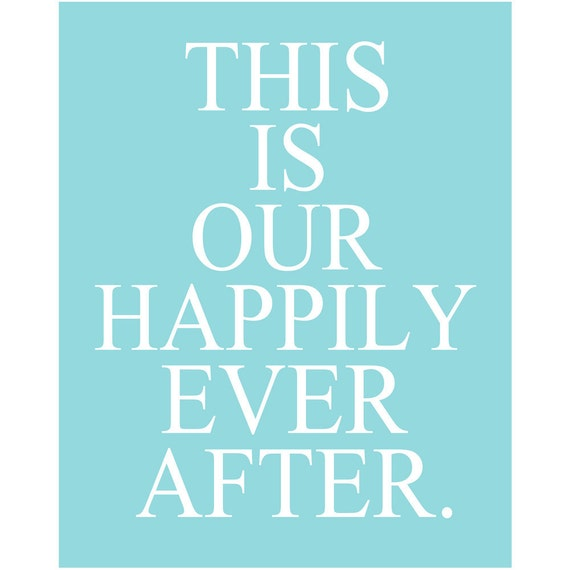This Is Our Happily Ever After - 8x10 Nursery Quote Print - CHOOSE YOUR COLORS - Shown in Pale Aqua and White