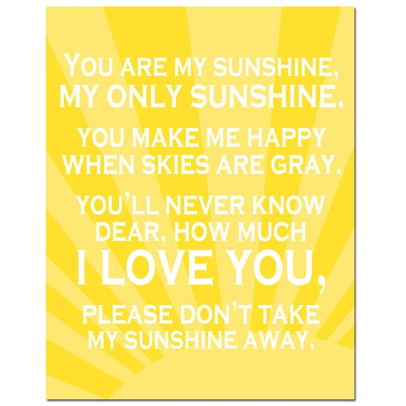 You Are My Sunshine, My Only Sunshine - 11x14 Full Length Print - Kids Wall Art - Nursery - CHOOSE YOUR COLORS - Shown in Yellow and White