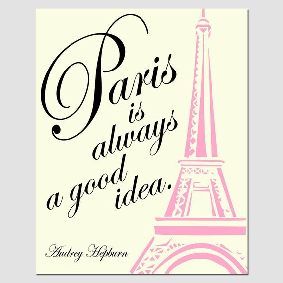 Paris Is Always A Good Idea - 8x10 Audrey Hepburn Quote Print with Eiffel Tower Image - Choose Your Colors - Shown in Pink, Black, Cream