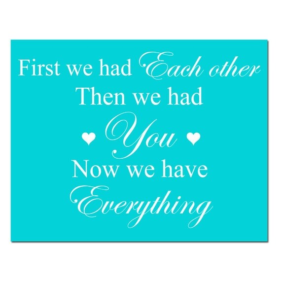 First We Had Each Other, Then We Had You, Now We Have Everything - 8x10 Nursery Art Print - Kids Wall Art - CHOOSE YOUR COLORS