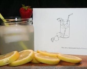 You are a lemonade kind of friend...