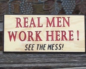 Real men work here engraved hand painted wood sign