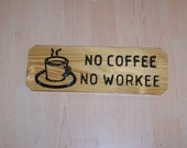 No Coffee No Workee engraved hand painted Wood Sign for the office