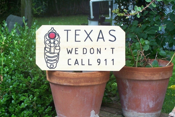 TEXAS We don't call 911  Engraved Hand Painted Wood Sign made to order