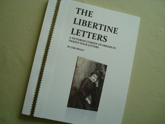 Original Fiction Book...The Libertine Letters A Victorian Comedy of Errors in Twenty-Four Letters by Lori Bragg