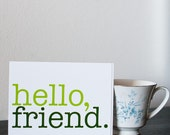 hello, friend. - set of four flat note cards. (FREE US shipping.)