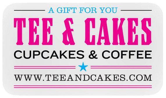 A 10 dollar Gift Card for Cupcakes, Coffee, T-Shirts at Tee and Cakes