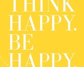 THINK HAPPY. BE HAPPY - Inspiring 8x10 inch Print (in Sunshine Yellow and Cloud White)