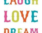 Laugh Love Dream - 8x10 0n A4 Typography Inspiring Print in Rainbow
