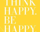Think Happy. Be Happy. - Inspiring 8x10 inch on A4 Print (in Sunshine Yellow and Cloud White)