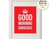 Good Morning Gorgeous : Print in Red and White - 8x10 inches on A4
